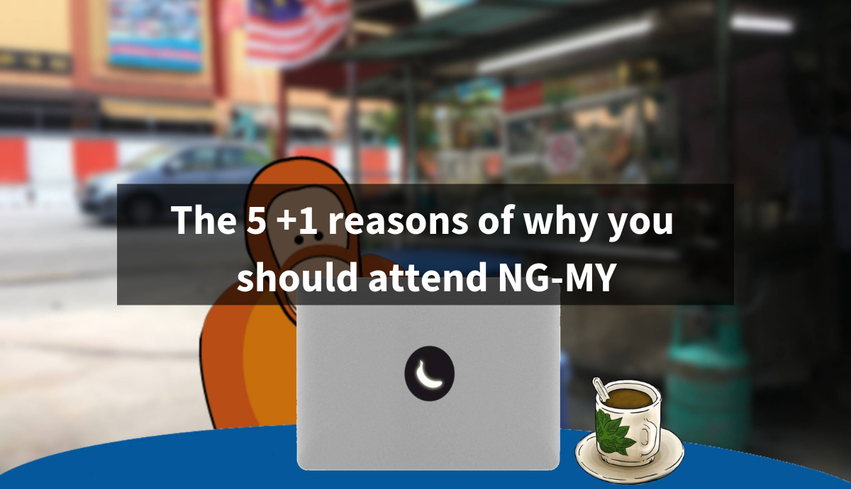 The 5 +1 reasons of why you should attend NG-MY